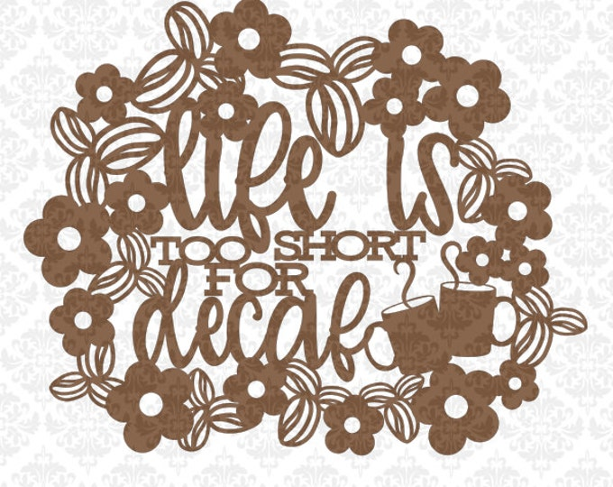 Life is too short for decaf coffee Lover tea intricate bean svg dxf ai eps png vector instant download commercial cut file cricut silhouette