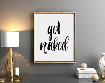 Get naked Printable Wall Art, Bathroom Wall Decor, Digital Download, Funny Quote Printable, Scandinavian, Modern, 5x7 8x10 11x14 16x20, A110