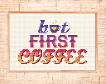 But first coffee cross stitch pattern Modern cross stitch Kitchen embroidery Cup cross stitch Inspirational Quote counted cross stitch PDF