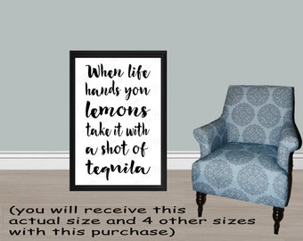 When life hands you lemons take it with a shot of tequila- PRINTABLE -5 SIZES: 24x36, 20x30, 16x20, 11x14 and 8x10/Typography