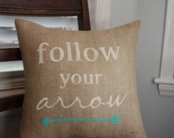 Burlap Pillow / Follow your arrow - quote pillow, toss pillow