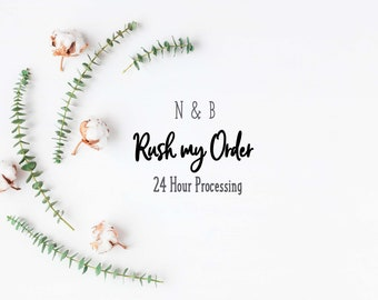 RUSH MY ORDER: 24 Hour Processing- Add On by Nest and Branch