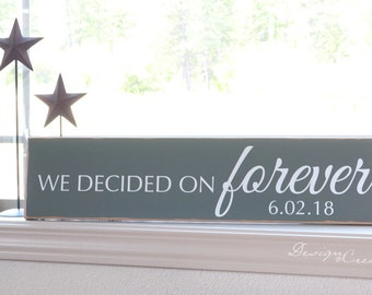 Custom Wedding Sign - We decided on FOREVER - Personalized Wedding Gift, custom wood sign with date, distressed sign