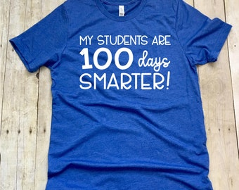 My Students Are 100 Days Smarter, Happy 100th Day of School Teacher T-shirt, 100th day of school t-shirt, Teacher TShirts, Teacher Shirts
