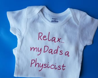 Relax My Dad's A Physicist, Funny Baby, Physicist Baby, Dad Baby Shower Gift, Gender Neutral Baby Clothes, Future Physicist, Physicist Dad