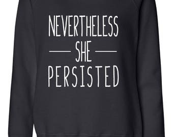Nevertheless She Persisted Sweatshirt, Nasty Woman Sweater, Nevertheless Shirt, Nasty Woman