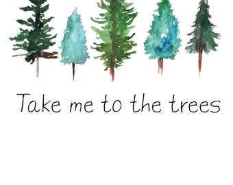 Take me to the trees - Watercolor pine trees art print