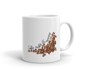 Coffee Makes the Morning Coffee Lovers Mug