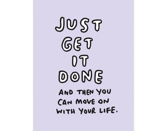 Just Get It Done A5 or A4 Print - Motivational Print by Veronica Dearly - Encouragement - Blue Print - Funny Wall Art for Home Office