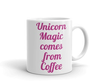 Unicorn Magic comes from Coffee Mug