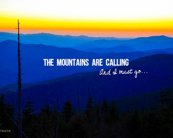 Nature Photography, Mountain Art Print, The Mountains Are Calling And I Must Go, John Muir Quote, Travel Quote Poster, Adventure Print