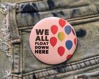 """we all float down here, IT, Stephen King, Pennywise, Derry, Maine 2.25"""" pin back button"""