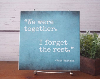 We were together.I forget the rest, Walt Whitman quote, QUICK SHIP, decorative tile, wedding decor, home decor, gift for newlywed, an