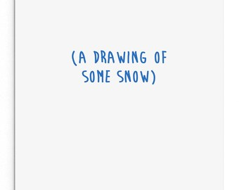 A drawing of some snow. Cheeky, rude, funny Christmas card.