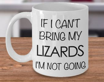 Lizard Mug Lizard Gifts for Lizard Lovers - If I Can't Bring My Lizards I'm Not Going Funny Lizard Coffee Mug - Cute Lizard Gift