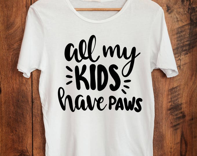 All My Kids Have Paws-Paw Print Vinyl Decal-Dog Shirt-Dog Iron On Decal-Love My Dog-Heart Paw Print-Car Decal-Tumbler-Dog Life