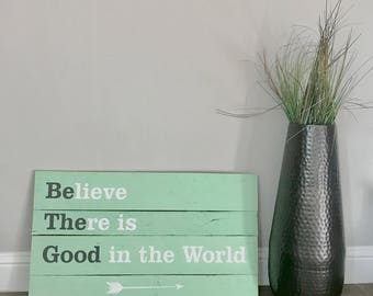 Large Believe There is Good in the World - Be the Good Sign