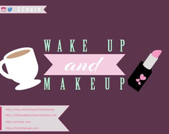 Wake Up and Makeup - SVG, PNG and DXF Printable and Cuttable