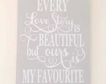Every Love Story Is Beautiful But Ours Is My Favourite- Vintage Style Wooden Plaque