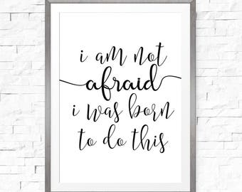 I am not afraid I was born to do this, Inspirational art, Inspirational quote, Gift for her, Printable wall art, Digital download