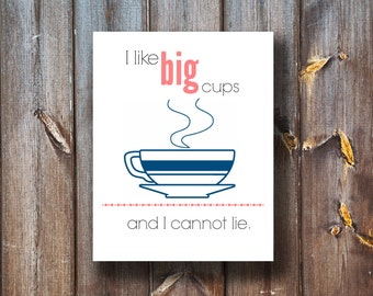 I like Big Cups and I cannot lie - Instant Download - Printable