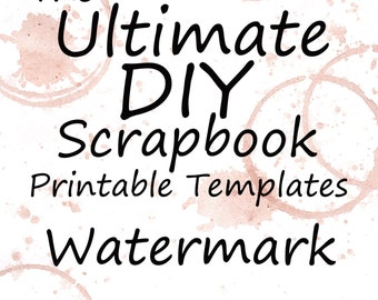 The Ultimate DIY Scrapbook Printable Templates Watermark + Plain Templates