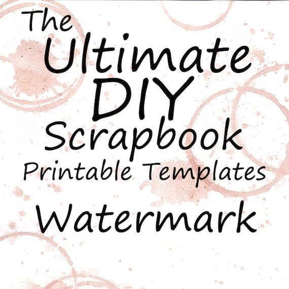 The Ultimate DIY Scrapbook Printable Templates Watermark + Plain Templates