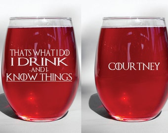 Personalized Deep Engraved Dishwasher Safe I Drink and I Know Things Thats What I Do - Game of Thrones Wine Glass - Choice of Glass