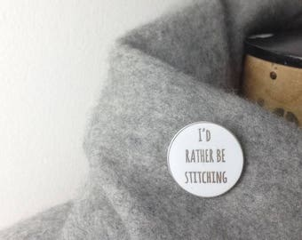 Enamel Pin badge -  I'd Rather be stitching