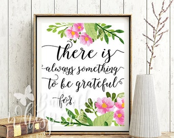 Wisdom quotes print, There is always something to be grateful for, gratitude quotes wall art, quote prints, wall quotes, framed quotes