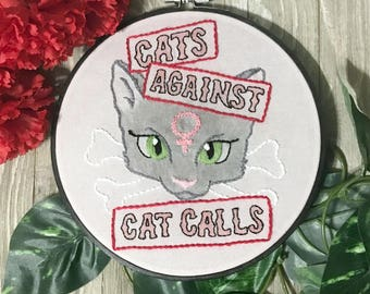 Cats Against Cat Calls Hand Embroidery Hoop Art - Feminist Art - Anti-Street Harrassment - Feminist Gift