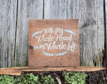 With My Whole Heart, Barn wood sign, Reclaimed wood sign, Anniversary Gift, Wife Gift, Romantic Gift, Romantic Sign, Wife Birthday Gift
