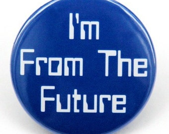 I'm From The Future - Pinback Button Badge 1 1/2 inch 1.5 - Keychain Magnet or Flatback