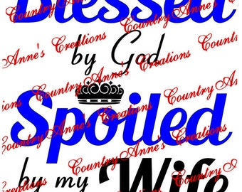 "SVG PNG DXF Eps Ai Wpc Cut file for Silhouette, Cricut, Pazzles, ScanNCut ""Blessed by God spoiled by my Wife"" svg"