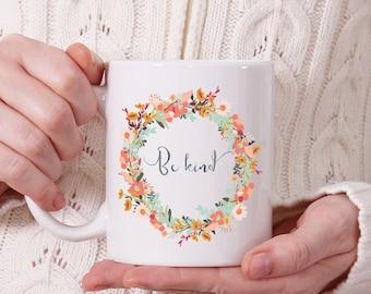 Be Kind Mug, Floral Mug, Coffee Cup, Coffee Mug, Tea Mug, Gift for Her, Birthday Gift, Ceramic Mug, Tea Cup, Coffee Cup, Floral Style