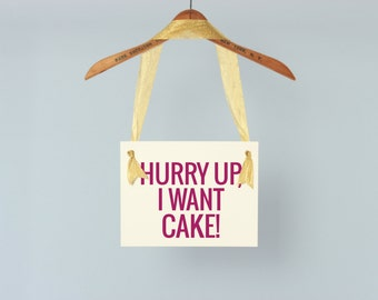 "Funny Wedding Sign ""Hurry Up, I Want Cake!"" Ring Bearer Page Boy Banner Hanging Flower Girl Sign Handmade in USA Modern Block Font 1017 BW"