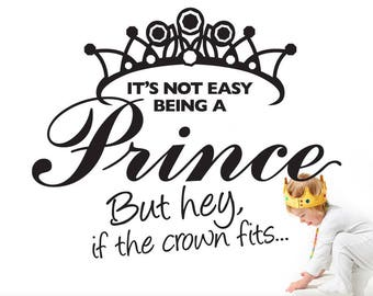 Prince Nursery, Crown Wall Decor, Nursery Wall Decal, Baby Nursery Prince Decor, Not Easy Being a Prince But Hey If the Crown Fits (018bN)