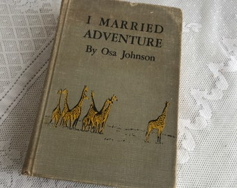 Vintage Hardcover Biography Book / I Married Adventure by Osa Johnson First Edition 1940 / Black and White Photographs