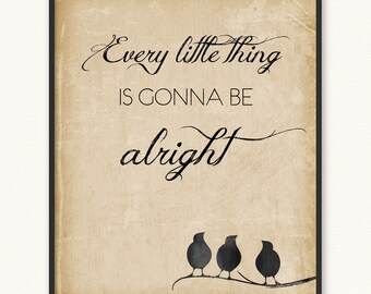 Every Little Thing Is Gonna Be Alright • Giclée Art Print • Three Little Birds