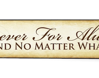 Forever For Always And No Matter What Wood Wooden Sign 5x24