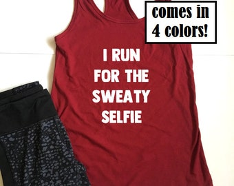 I Run For The Sweaty Selfie - Runners Tank Top - Running Shirt - Womens Selfie Tank Top - Selfie Shirt - Sweaty Selfie Tank Top - Runner Top