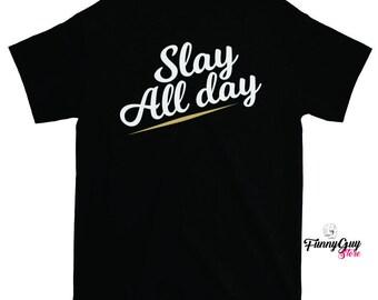 Slay All Day Shirt - Slay Tshirt - I Slay Shirt - Slay All Day Shirt - Slay Shirt - Slay All Day - Womens Slay Tshirt - Slay Song Shirt