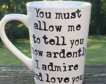 Mr. Darcy Quote Mug: You must allow me to tell you how ardently I admire and love you.