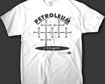 Petroleum It's Organic! Organic chemistry shirt. Men's Funny science shirt. Science gift. Screen Printed, not vinyl!