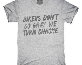 Bikers Don't Go Gray We Turn Chrome T-Shirt, Hoodie, Tank Top, Gifts