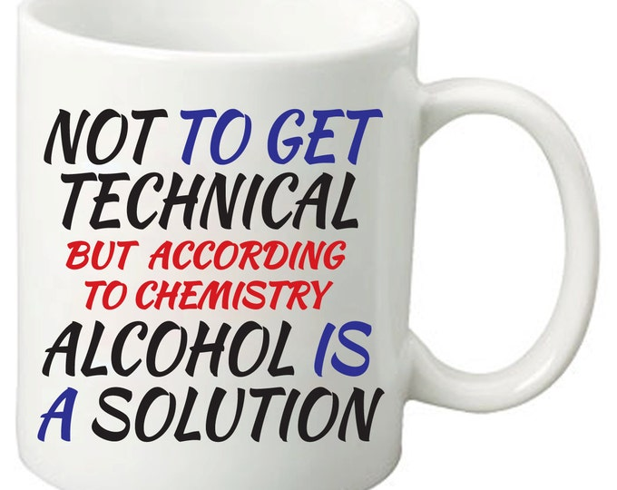 According To Chemistry Alcohol Is A Solution - 11 Oz Funny Coffee Mugs - Best Geeky Nerdy Science Gifts for friends & family