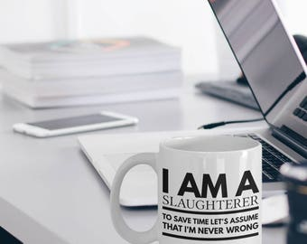 Slaughterer Mug - Funny Slaughterer Coffee Mug - Slaughterer Gifts - Slaughterer Mug - I am A Slaughterer To Save Time Never Wrong Mug