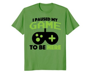 I Paused My Game To Be Here Funny Boys Gift Shirts