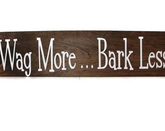Wag More Bark Less Wood Sign,Rustic Decor,Funny Pet Sign,Dog Humor,Dog Lover Sign,Primitive Decor,Inspirational wood sign,Dog Lover Gift