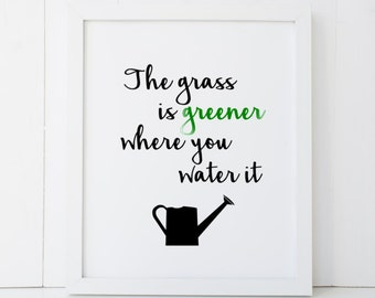 The Grass is Greener Where You Water It Quote Home Decor Printable Wall Art INSTANT DOWNLOAD DIY - Great Gift